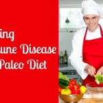Overcoming Autoimmune Disease With The Paleo Diet
