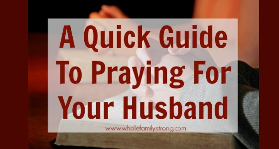 A Quick Guide to Praying for Your Husband