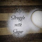 My Struggle With Sugar